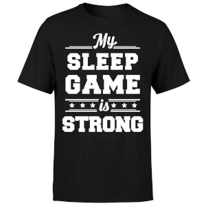 My Sleep Game is Strong T-Shirt - Black
