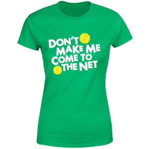 Dont make me Come to the Net Women's T-Shirt - Kelly Green