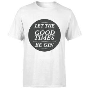 Let the Good Times Be Gin T-Shirt - White