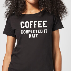 Coffee Completed it Mate Women's T-Shirt - Black