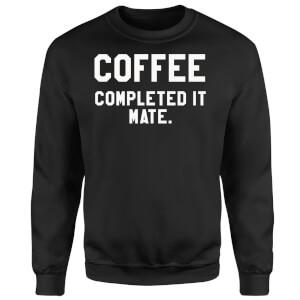 Coffee Completed it Mate Sweatshirt - Black