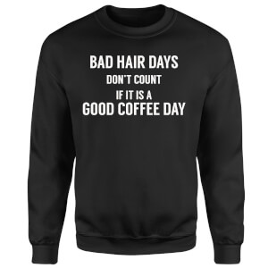 Bad Hair Days Don't Count Sweatshirt - Black