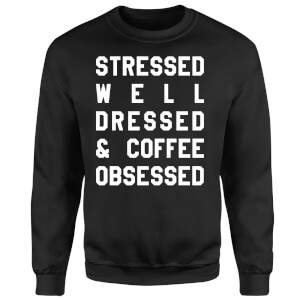 Stressed Dressed and Coffee Obsessed Sweatshirt - Black