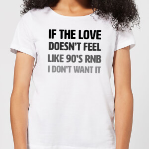 If The Love Doesn't Feel Like 90's RNB Women's T-Shirt - White