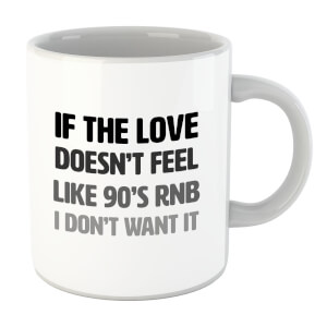 If The Love Doesn't Feel Like 90's RNB Mug