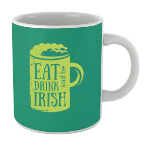 Eat, Drink And Be Irish Mug