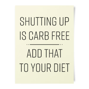 Shutting Up Is Carb Free Art Print