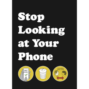 Stop Looking at Your Phone (Hardback)
