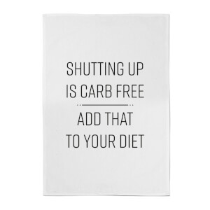 Shutting Up Is Carb Free Cotton Tea Towel