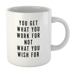 PlanetA444 You Get What You Work for Mug