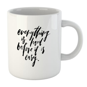 Everything Is Hard Before It Gets Easy Mug