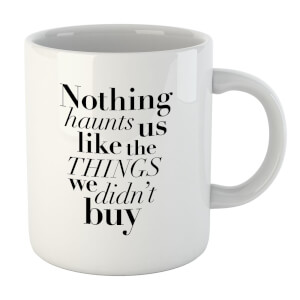 PlanetA444 Nothing Haunts Us Like The Things We Didn't Buy Mug