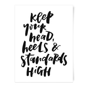 Keep Your Head, Heels And Standards High Art Print