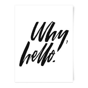 Why, Hello. Art Print