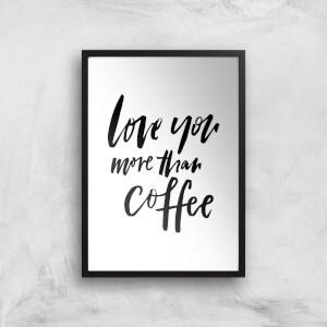 PlanetA444 Love You More Than Coffee Art Print