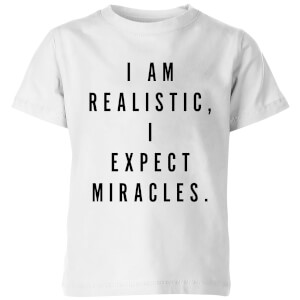 PlanetA444 I Am Realistic, I Expect Miracles Kids' T-Shirt - White