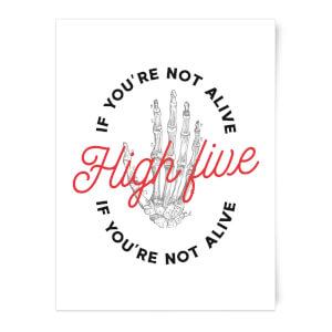 High Five If You're Not Alive Art Print