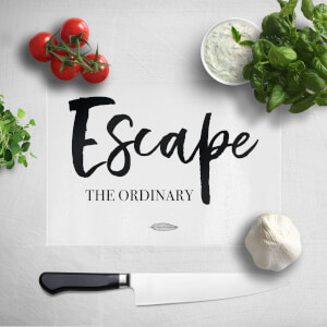 Escape The Ordinary Chopping Board