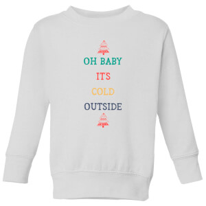 Oh Baby It's Cold Outside Kids' Christmas Sweatshirt - White