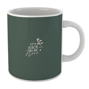 It's Nice To Be Nice Mug