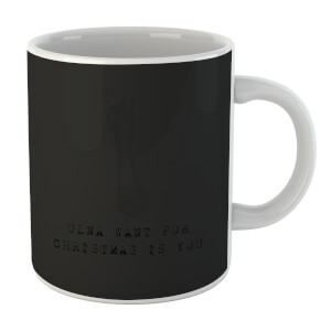 Ulna Want for Christmas Is You Mug