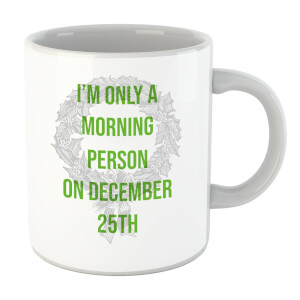 Im Only A Morning Person On December 25th Mug