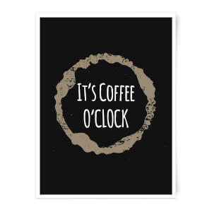 It's Coffee O'Clock Art Print