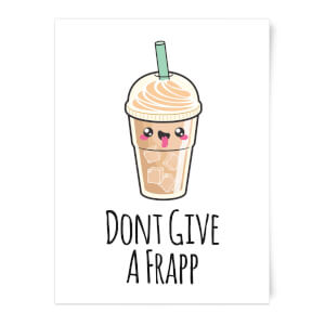 Don't Give A Frapp Art Print