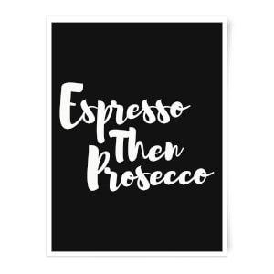 Expresso Then Prosecco Art Print