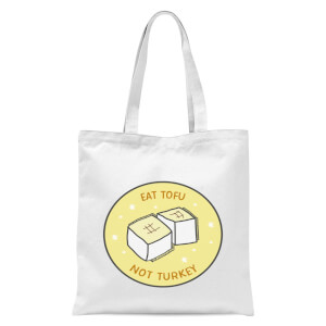 Eat Tofu Not Turkey Tote Bag - White