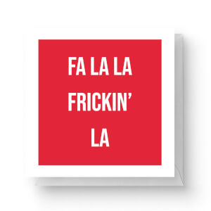 Fa La La Frickin' La Square Greetings Card (14.8cm x 14.8cm)
