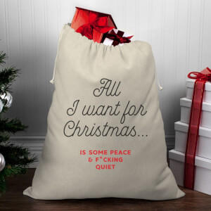 All I Want for Christmas Is Some Peace and Quiet Christmas Santa Sack
