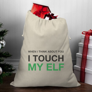 When I Think About You I Touch My Elf Christmas Santa Sack