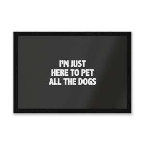 I'm Just Here To Pet The Dogs Entrance Mat