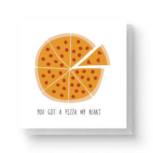 You Got A Pizza My Heart Square Greetings Card (14.8cm x 14.8cm)