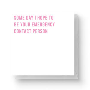 Some Day I Hope To Be Your Emergency Contact Person Square Greetings Card (14.8cm x 14.8cm)
