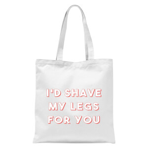 I'd Shave My Legs For You Tote Bag - White