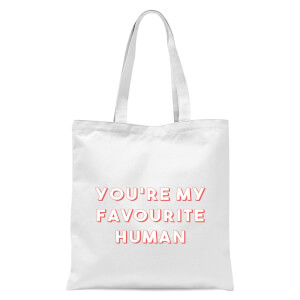 You're My Favourite Human Tote Bag - White