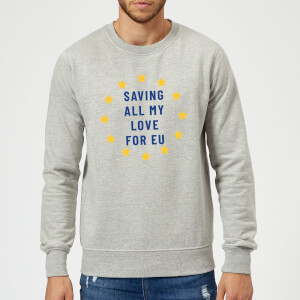 Saving All My Love For EU Sweatshirt - Grey