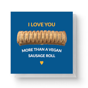 I Love You More Than A Vegan Sausage Roll Square Greetings Card (14.8cm x 14.8cm)