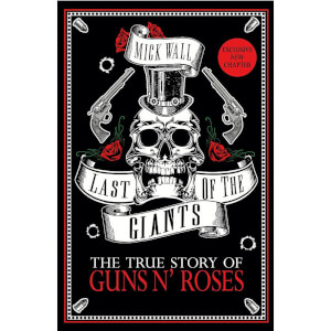 Last of the Giants: The True Story of Guns N' Roses by Mick Wall (Paperback)