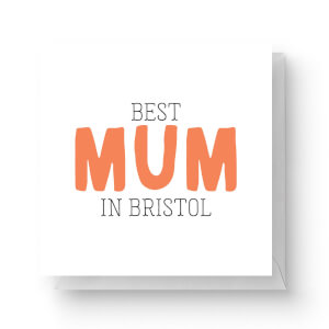 Best Mum In Bristol Square Greetings Card (14.8cm x 14.8cm)
