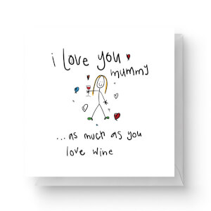 I Love You Mummy...As Much As You Love Wine Square Greetings Card (14.8cm x 14.8cm)