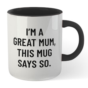 I'm A Great Mum, This Mug Says So. Mug - White/Black