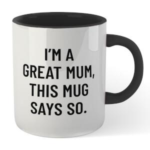 I'm A Great Mum, This Mug Says So. Mug - White/Black