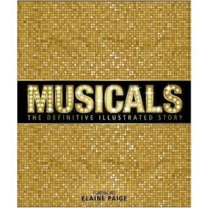 Musicals: The Definitive Illustrated Story (Hardback)