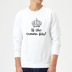 If The Crown Fits Sweatshirt - White
