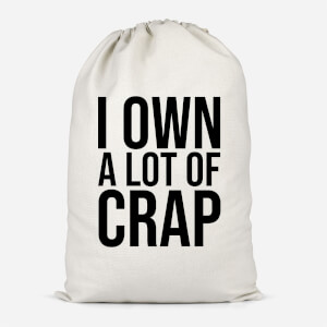 I Own A Lot Of Crap Cotton Storage Bag