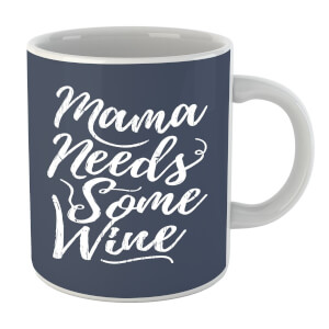 Mama Needs Some Wine Mug