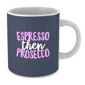 Espresso Then Prosecco Mug